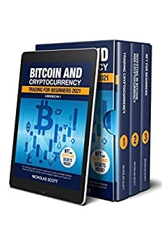 Bitcoin and Cryptocurrency Trading for Beginners 2021  3 Books in 1  The Ultimate Guide to Start Investing in Crypto and Make Massive Profit with Bitcoin Altcoin Non-Fungible Tokens and Crypto Art