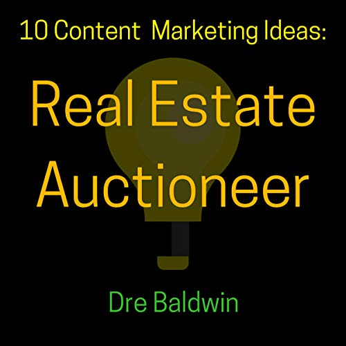 10 Content Marketing Ideas: Real Estate Auctioneer audiobook cover art