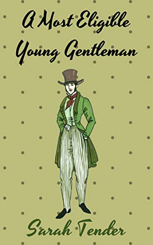 A Most Eligible Young Gentleman (Prejudice and Perversity Book 1) by [Sarah Tender]