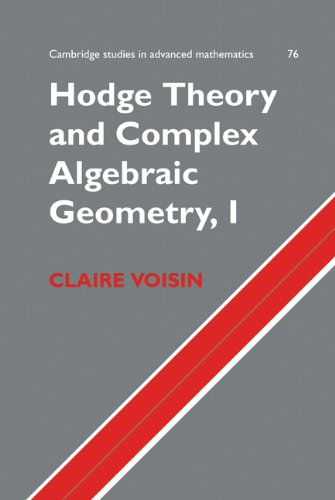 Hodge Theory and Complex Algebraic Geometry I: 1 (Cambridge Studies in Advanced Mathematics, 76)