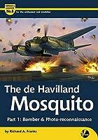 The de Havilland Mosquito: Part 1: Bomber and Photo-Reconnaissance (Airframe & Miniature)