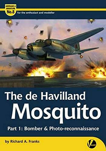 The de Havilland Mosquito: Part 1: Bomber and Photo-Reconnaissance (Airframe & Miniature, Band 8)