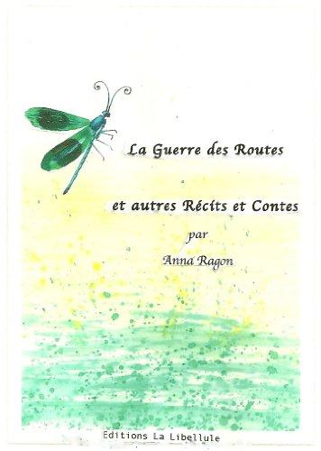 La Guerre des Routes et autres Récits et Contes (French Edition)