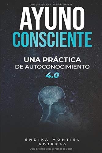 AYUNO CONSCIENTE: UNA PRACTICA DE AUTOCONOCIMIENTO 4.0