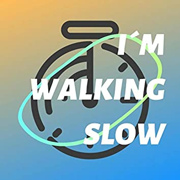 I'm Walking Slow