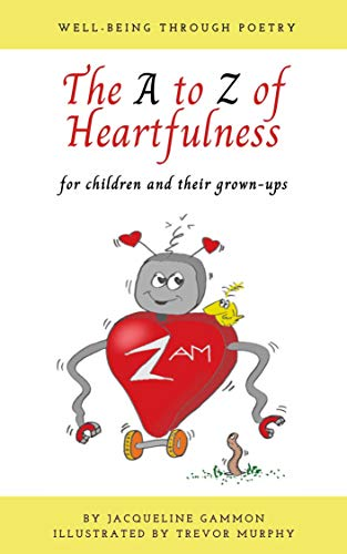 The A to Z of Heartfulness: A book of poems to help children and their adults connect with their hearts for a greater sense of well-being. (English Edition)