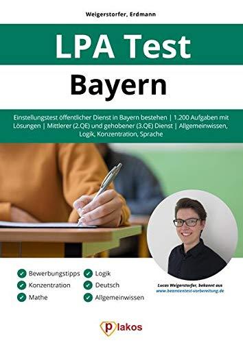 LPA Test Bayern: Einstellungstest öffentlicher Dienst in Bayern bestehen | 1.200 Aufgaben mit Lösungen | Mittlerer (2. QE) & gehobener (3. QE) Dienst | Allgemeinwissen, Logik, Konzentration, Sprache