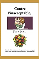Contre l'inacceptable, l'union ! (Élections Présidentielles - L'alternative.)