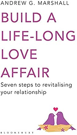 Build a Life-long Love Affair: Seven Steps to Revitalising Your Relationship