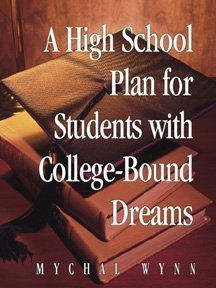 A High School Plan for Students With College-bound Dreams 1st (first) Edition by Wynn, Mychal published by Rising Sun Pub (2005)