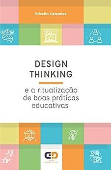 Design Thinking e a ritualização de boas práticas educativas por [Priscila Gonsales]