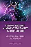 Virtual Reality, Augmented Reality und 360°-Videos: VR, AR und 360°-Videos im Vergleich (German Edition)