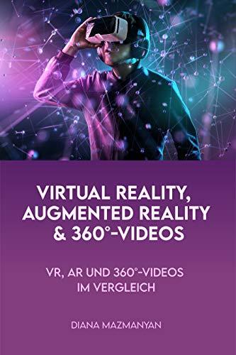 Virtual Reality, Augmented Reality und 360°-Videos: VR, AR und 360°-Videos im Vergleich