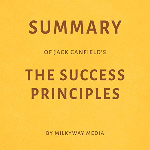 Page de couverture de Summary of Jack Canfield's The Success Principles by Milkyway Media