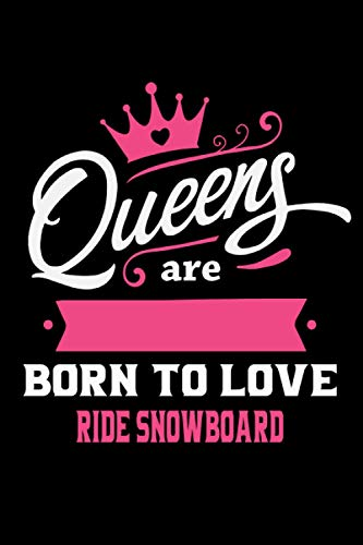 Queens Are Born To Love Ride snowboard: Notebook Lined Pages, 6.9 inches,120 Pages, White Paper Journal, notepad Gift