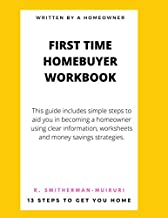 First Time Homebuyer Workbook: 13 Steps to Get You Home