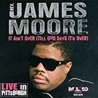 It Ain't Over Till God Says It's Over by Rev. James Moore (2013-05-03)
