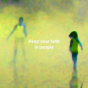 Keep Your Faith in People