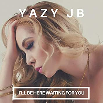 I´ll be here waiting for you