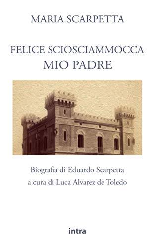 scarpette Maria Scarpetta: Felice Sciosciammocca mio padre: Biografia di Eduardo Scarpetta