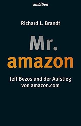 Brandt Richard, Mr. Amazon: Jeff Bezos und der Aufstieg von amazon.com.