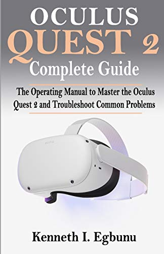Oculus Quest 2 Complete Guide: The Operating Manual to Master the Oculus Quest 2 and Troubleshoot Common Problems