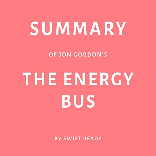 Summary of Jon Gordon's The Energy Bus by Swift Reads audiobook cover art