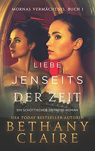 Liebe Jenseits Der Zeit - Ein-Schottischer Zeitreise-Roman (Mornas Vermächtnis 1)