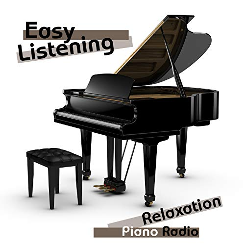 Easy Listening Relaxation Piano Radio - Piano Music, Background Music, Soft Songs (Instrumentals)