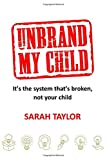 Unbrand My Child: It's the system that's broken, not your child