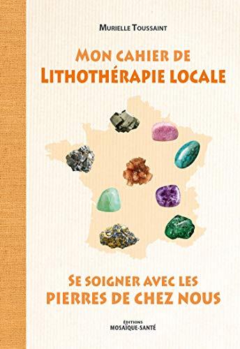 Mon cahier de lithothérapie locale
