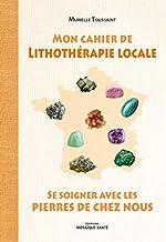Mon cahier de lithothérapie locale de Murielle Toussaint