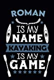 Roman Is My Name Kayaking Is My Game: Kayak Log Book & journal to Keep Record Of Your Kayak Trips - Size; 6'x9', 100 Pages