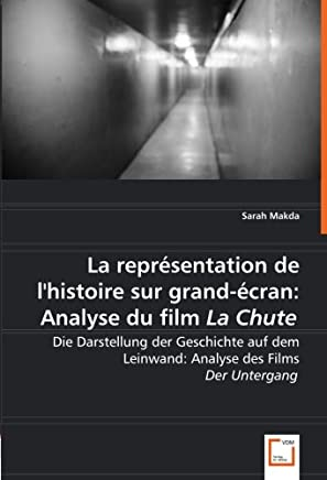 La représentation de  l*Histoire sur grand-écran:Analyse du film La Chute: Die Darstellung der Geschichte auf dem Leinwand: Analyse des Films Der Untergang
