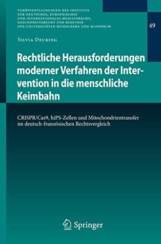 Rechtliche Herausforderungen moderner Verfahren der Intervention in die menschliche Keimbahn: CRISPR/Cas9, hiPS-Zellen und Mitochondrientransfer im ... Heidelberg und Mannheim, 49, Band 49)