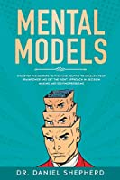 Mental Models: Discover the Secrets to the Mind Helping to Unleash Your Brainpower and Get the Right Approach in Decision Making and Solving Problems