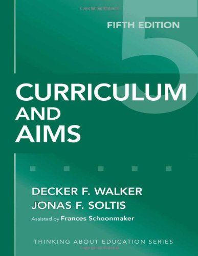 Compare Textbook Prices for Curriculum and Aims Thinking About Education Series 5 Edition ISBN 9780807749845 by Walker, Decker F.,Soltis, Jonas F.,Schoonmaker, Frances