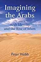 Imagining the Arabs: Arab Identity and the Rise of Islam (Music and the Moving Image)