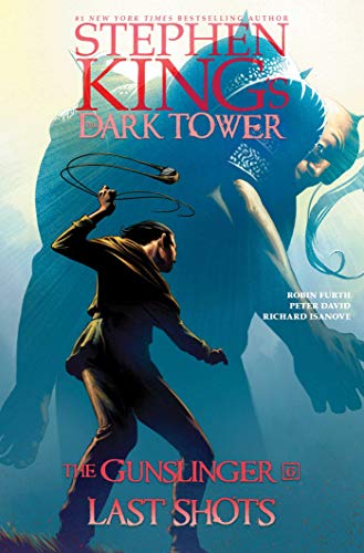 Last Shots (Volume 6) (Stephen King's The Dark Tower: The Gunslinger, Band 6)