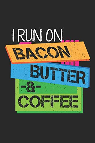 I Run On Bacon Butter: Und Kaffee-Keto-Diät  Notizbuch liniert DIN A5 - 120 Seiten für Notizen, Zeichnungen, Formeln | Organizer Schreibheft Planer Tagebuch