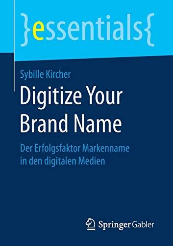 Digitize Your Brand Name: Der Erfolgsfaktor Markenname in den digitalen Medien (essentials)