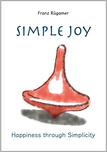 Simple Joy: Happiness through Simplicity (English Edition)