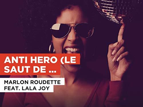 Anti Hero (Le saut de l'ange) al estilo de Marlon Roudette feat. Lala Joy