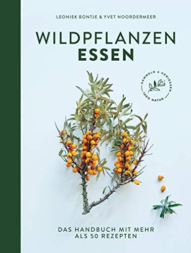 Wildpflanzen essen: Das Handbuch mit mehr als 50 Rezepten