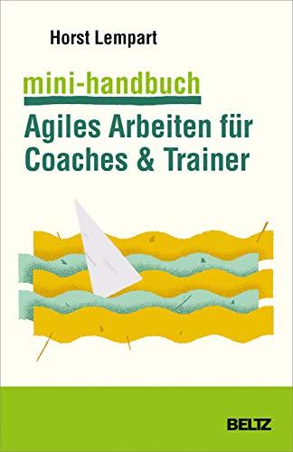 Mini-Handbuch Agiles Arbeiten für Coaches & Trainer: Mit Online-Materialien (Mini-Handbücher)