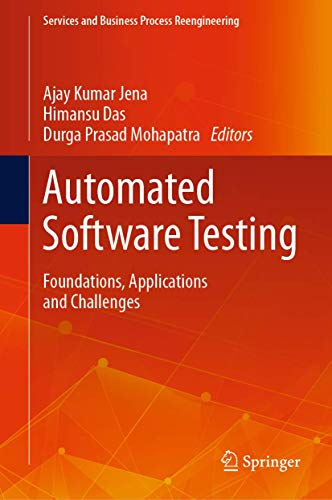 Automated Software Testing: Foundations, Applications and Challenges (Services and Business Process Reengineering)
