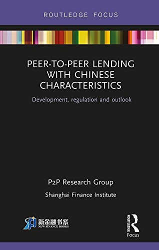 Peer-to-Peer Lending with Chinese Characteristics: Development, Regulation and Outlook (China Perspectives)