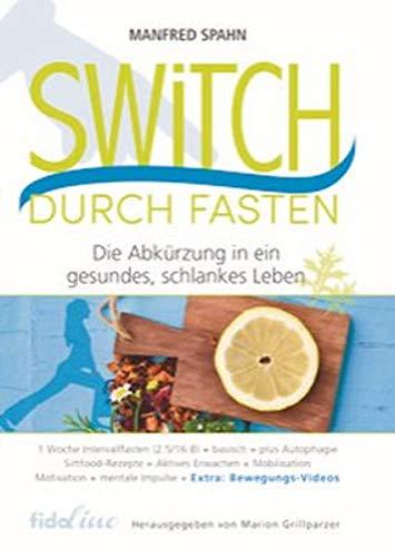 Switch durch Fasten: Die Abkürzung in ein gesundes, schlankes Leben