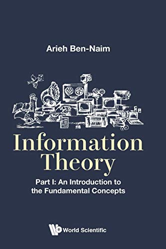 Compare Textbook Prices for Information Theory - Part I: An Introduction To The Fundamental Concepts  ISBN 9789813208834 by Ben-Naim, Arieh