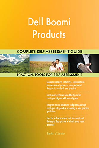 Dell Boomi Products All-Inclusive Self-Assessment - More than 700 Success Criteria, Instant Visual Insights, Comprehensive Spreadsheet Dashboard, Auto-Prioritised for Quick Results